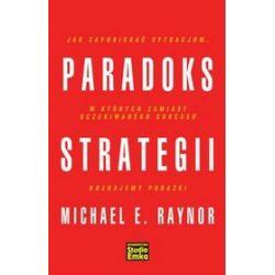 Paradoks strategii - Michael E. Raynor