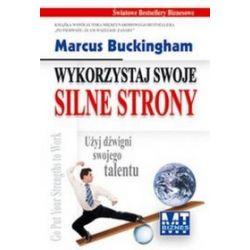 Wykorzystaj swoje silne strony - Marcus Buckingham