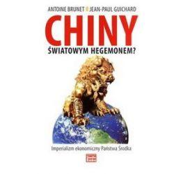 Chiny światowym hegemonem? Imperializm ekonomiczny Państwa Środka - Antoine Brunet, Jean-Paul Guichard
