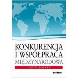 Konkurencja i współpraca międzynarodowa - Jan W. Bossak