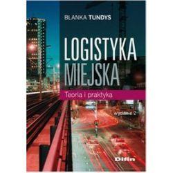 Logistyka miejska. Teoria i praktyka - Blanka Tundys
