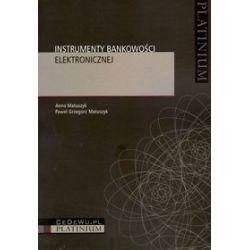Instrumenty bankowości elektronicznej - Anna Matuszyk, P.G. Matuszyk