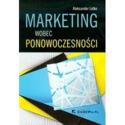 Marketing wobec ponowoczesności - Aleksander Lotko