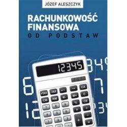 Rachunkowość finansowa. Od podstaw - Józef Aleszczyk