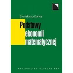 Podstawy ekonomii matematycznej - Stanisława Kanas