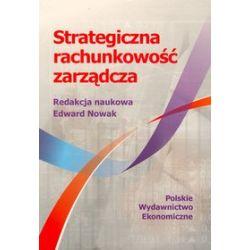 Strategiczna rachunkowość zarządcza - Edward Nowak