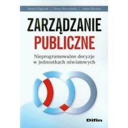 Zarządzanie publiczne - Flajszok Iwona, Anna Męczyńska, Anna Michna