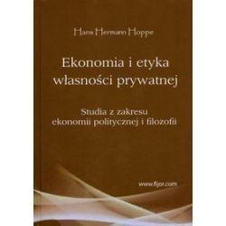 Ekonomia i etyka własności prywatnej. Studia z zakresu ekonomii politycznej i filozofii - Hans Hermann Hoppe