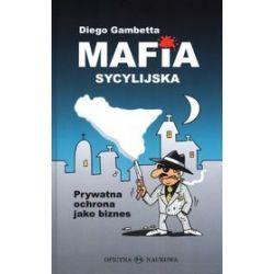 Mafia sycylijska. Prywatna ochrona jako biznes - Diego Gambetta
