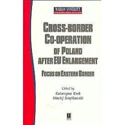 Cross-border co-operaction of Poland after EU Enlargement. Focus on Eastern Border - Katarzyna Krok, Maciej Smętkowski