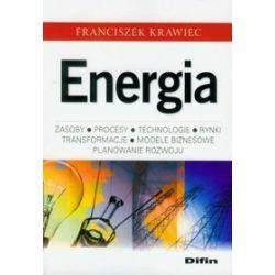 Energia. Zasoby, procesy, technologie, rynki, transformacje, modele biznesowe - Franciszek Krawiec