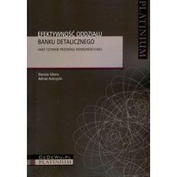Efektywność oddziału banku detalicznego, jako czynnik przewagi konkurencyjnej - Adrian Kulczycki, Danuta Sikora