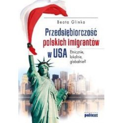 Przedsiębiorczość polskich imigrantów w USA - Beata Glinka