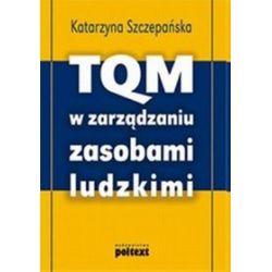 TQM w zarządzaniu zasobami ludzkimi - Katarzyna Szczepańska