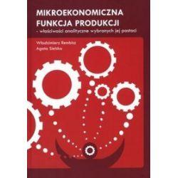 Mikroekonomiczna funkcja produkcji - Włodzimierz Rembisz, Agata Sielska