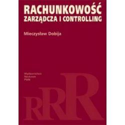 Rachunkowość zarządcza i controlling - Mieczysław Dobija