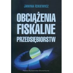Obciążenia fiskalne przedsiębiorstw - Janina Ickiewicz