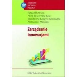 Zarządzanie innowacjami - Anna Boratyńska-Sala, Magdalena Jurczyk-Bunkowska, Ryszard Knosala
