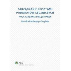 Zarządzanie kosztami podmiotów leczniczych - Monika Raulinajtys-Grzybek