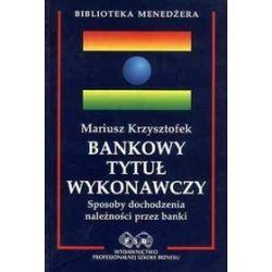 Bankowy tytuł wykonawczy - sposoby dochodzenia należności przez banki - Mariusz Krzysztofek