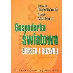 Gospodarka światowa Geneza i rozwój - Rafał Matera, Janusz Skodlarski