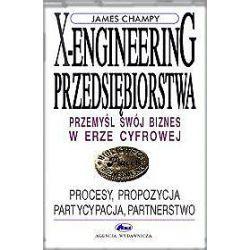 X-engineering przedsiębiorstwa - procesy, propozycja, partycypacja, partnerstwo - James Champy
