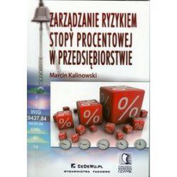 Zarządzanie ryzykiem stopy procentowej w przedsiębiorstwie - Marcin Kalinowski
