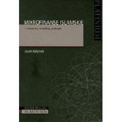 Mikrofinanse islamskie-założenia,produkty,praktyka - Jacek Adamek