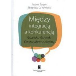 Między integracją a konkurencją - Zbigniew Cenowiecki, Iwona Sagan