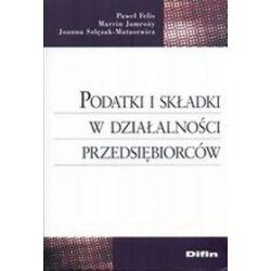 Podatki i składki w działalności przedsiębiorców - Paweł Felis,