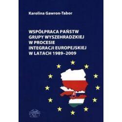 Współpraca państw Grupy Wyszehradzkiej w procesie integracji europejskiej w latach 1989-2009 - Karolina Gawron-Tabor