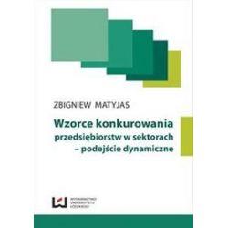 Wzorce konkurowania przedsiębiorstw w sektorach - podejście dynamiczne - Zbigniew Matyjas