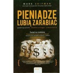 Pieniądze lubią zarabiać. Podręcznik skutecznego inwestora - Mark Shipman