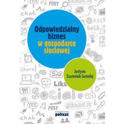 Odpowiedzialny biznes w gospodarce sieciowej - Justyna Szumniak-Samolej