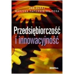 Przedsiębiorczość i innowacyjność - Jan Duraj, Marzena Papiernik-Wojdera