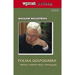 Polska gospodarka. Między racjonalnością a demagogią - Wacław Wilczyński