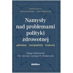 Namysły nad problemami polityki zdrowotnej. Globalnej, europejskiej, krajowej - Iwona Kowalska, Anna Mokrzycka