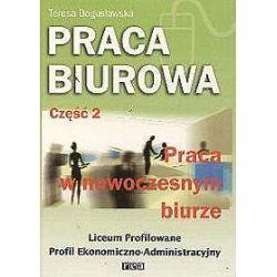 Praca biurowa - część 2, Podręcznik, Liceum Profilowane - profil ekonomiczno-administracyjny - Teresa Bogusławska