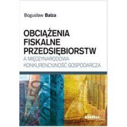 Obciążenia fiskalne przedsiębiorstw a międzynarodowa konkurencyjność gospodarcza - Bogusław Balza