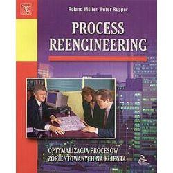Proces reengineering. Optymalizacja procesów zorientowanych na klienta - Roland Muller, Peter Rupper