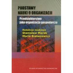 Podstawy nauki o organizacji Przedsiębiorstwo jako organizacja gospodarcza