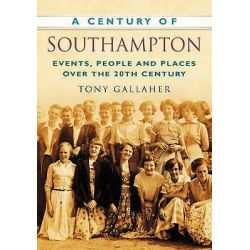 A Century of Southampton by Tony Gallaher, 9780750949019.