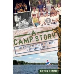 A Camp Story, The History of Lake of the Woods & Greenwoods Camps by David Himmel, 9781609493455.