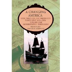 A Changing America, Seen Through One Sherwood Family Line 1634-2006 by Frank P. Sherwood, 9780595399345.
