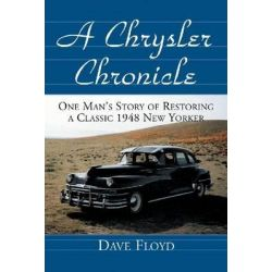 A Chrysler Chronicle, One Man's Story of Restoring a Classic 1948 New Yorker by Dave Floyd, 9780786409105.