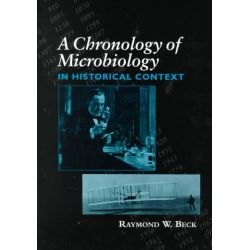 A Chronology of Microbiology in Historical Context by Raymond W. Beck, 9781555811938.