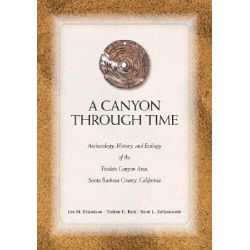 A Canyon Through Time, Archaeology, History, and Ecology of the Tecolote Canyon Area, Santa Barbara County, California by Jon M Erlandson, 9780874808797.
