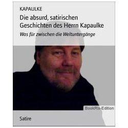 eBooks: Die absurd, satirischen Geschichten des Herrn Kapaulke  von Kapaulke