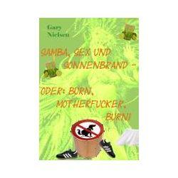 eBooks: Samba, Sex und Sonnenbrand - oder: Burn, motherfucker, burn!  von Gary Nielsen