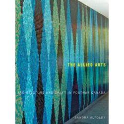 eBooks: Allied Arts. Architecture and Craft in Postwar Canada  von Sandra Alfoldy